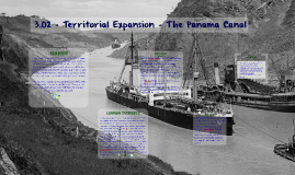 3.02 - Territorial Expansion - The Panama Canal
