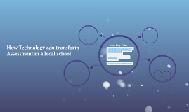 How Technology can transform Assessment in a local school