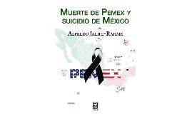 Muerte de Pemex Suicidio de México Final
