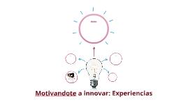 Motivandote a innovar: Experiencias
