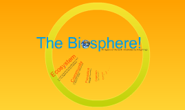 Copy of The Biosphere!!