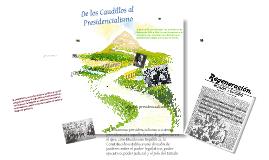 Copy of De los Caudillos al Presidencialismo