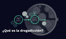 ¿Qué es la drogadicción?
