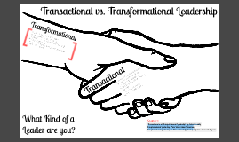 differences between transformational and transactional leadership Leadership literature in the past decade has drawn a sharp distinction between  three types of leadership: transactional, charismatic and transformational.