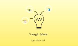 3 magic ideas...