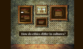 How do ethics differ in cultures?