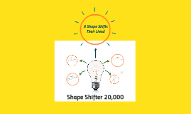 Shape Shifter 20,000