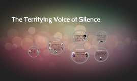 The Terrifying Voice of Silence