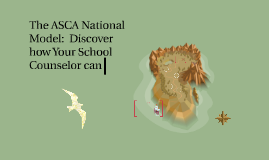 ASCA National Model:  Discover how Your School Counselor can