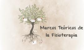 Copy of Marcos Teoricos de la Fisioterapia