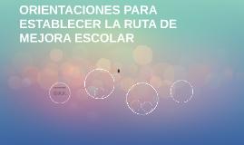 ORIENTACIONES PARA ESTABLECER LA RUTA DE MEJORA ESCOLAR