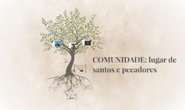 COMUNIDADE: lugar de santos e pecadores