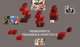 PROBLEMÁTICA PEDAGÓGICA-DIDACTICA II