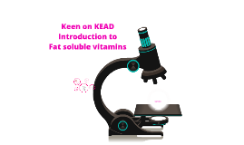 Keen on KEAD Introduction to Fat Soluble Vitamins