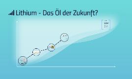 Lithium - Das Öl der Zukunft?