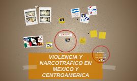 VIOLENCIA Y NARCOTRAFICO EN MEXICO Y CENTROAMERICA
