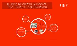 Copy of Copy of EL RETO DE VENCER LA EVASION TRIVUTARIA Y EL CONTRABANDO