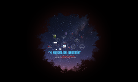 EL ENIGMA DEL NEUTRÓN