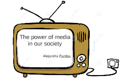 The power of media in our society