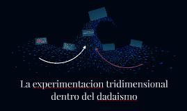 La experimentacion tridimensional dentro del dadaismo