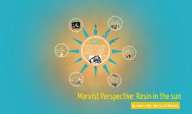 Marxist Pespective: Rasin in the sun
