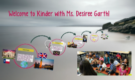 Welcome to Kinder with Ms. Desiree Garth!