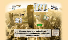 Copy of Dialogue, argument and cultural communication codes btw Jews and Palestinians