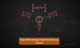 Copy of Mga Hulwarang Organisasyon ng Teksto