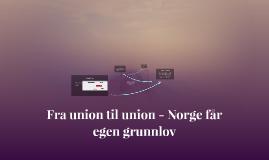 Copy of Fra union til union - Norge får egen grunnlov