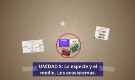 UNIDAD 8: LA ESPECIE Y EL MEDIO. LOS ECOSISTEMAS. BIO 4º, LOMCE