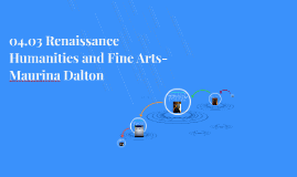 04.03 Renaissance Humanities and Fine Arts- Maurina Dalton