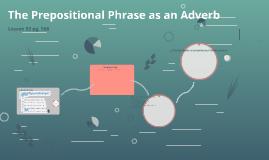 The Prepositional Phrase as an Adverb