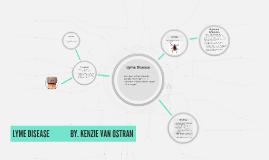 LYME DISEASE              BY. KENZIE VAN OSTRAN