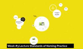 Week #3 Lecture Standards of Nursing Practice