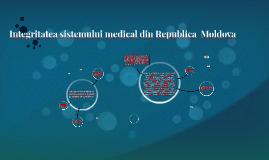Integritatea sistemului medical din R.Moldova