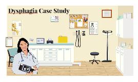 Dysphagia Case Study