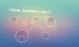 I think therefore I am ?