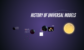 HISTORY OF UNIVERSAL MODELS