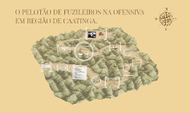 O PELOTÃO DE FUZILEIROS NA OFENSIVA EM REGIÃO DE CAATINGA