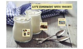 Let's experiment with yogurt!