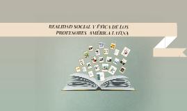 REALIDAD SOCIAL Y ÉTICA DE LOS PROFESORES  AMÉRICA LATINA