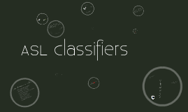 Copy of ASL Classifiers