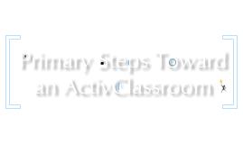 Primary Steps Toward an ActivClassroom