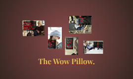 The Wow Pillow.