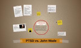 Copy of PTSD vs. John Wade