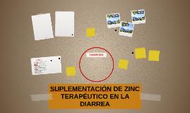 SUPLEMENTACIÓN DE ZINC TERAPÉUTICO EN LA DIARREA