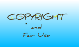 Copy of Copyright, Fair Use and You: The New Code of Best Practices