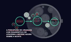 Copy of A PERCEPÇÃO DE CRIANÇAS COM DIAGNÓSTICO DE LEUCEMIA LINFÓIDE