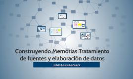 Construyendo Memorias:Tratamiento de fuentes y elaboración d