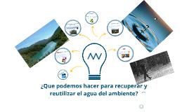 Copy of Copy of ¿Que podemos para hacer recuperar y reutilizar el agua del ambiente?